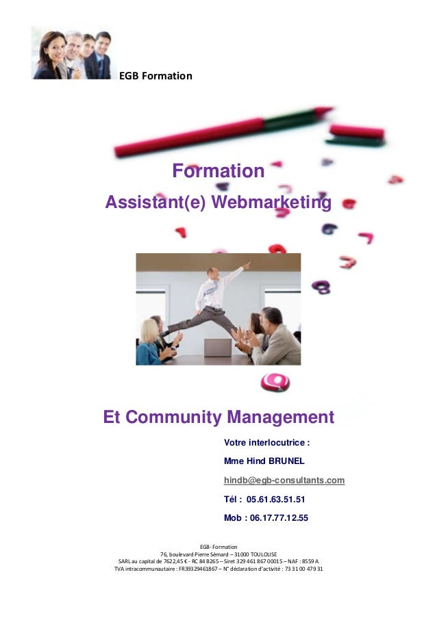 EGB Formation  Formation Assistant(e) Webmarketing  Et Community Management Votre interlocutrice : Mme Hind BRUNEL hindb@e...
