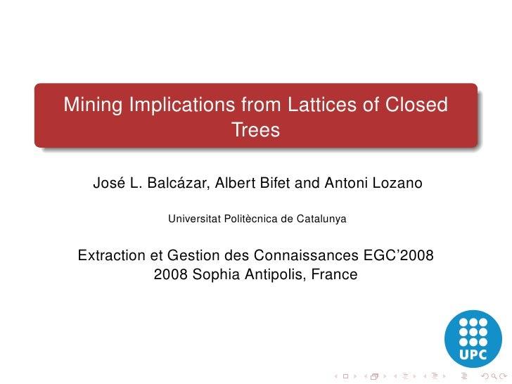 Mining Implications from Lattices of Closed                    Trees     José L. Balcázar, Albert Bifet and Antoni Lozano ...