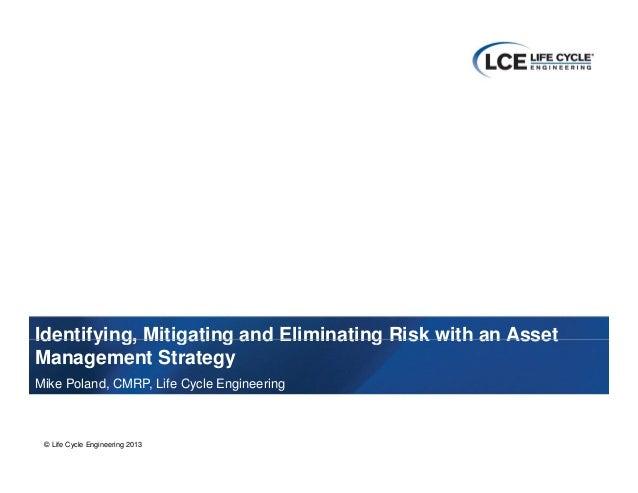 Risk Based Asset ManagementRisk-Based Asset ManagementIdentifying, Mitigating and Eliminating Risk with an AssetIdentifyin...