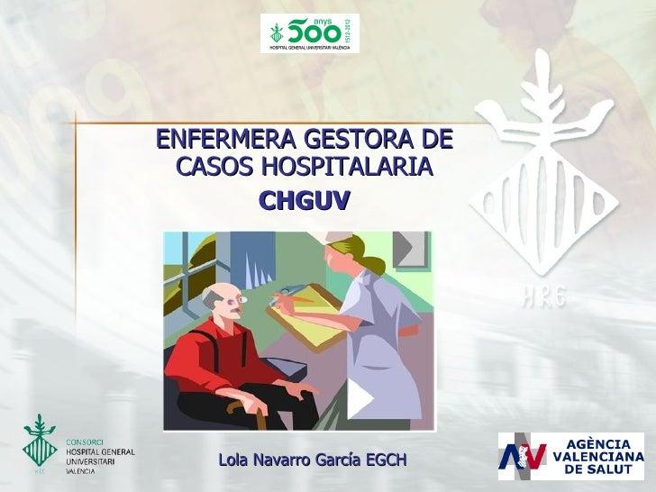 ENFERMERA GESTORA DE CASOS HOSPITALARIA       CHGUV    Lola Navarro García EGCH