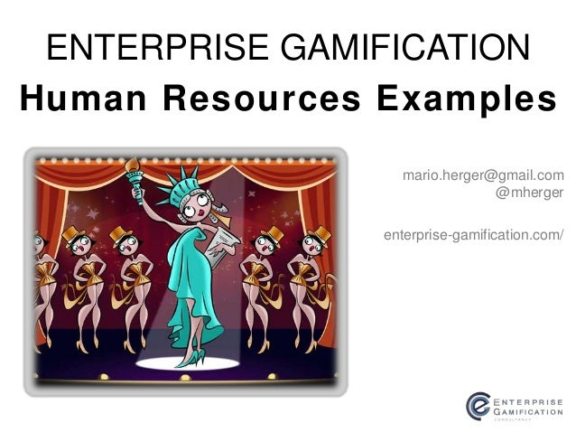 Human Resources Examples ENTERPRISE GAMIFICATION enterprise-gamification.com/ mario.herger@gmail.com @mherger