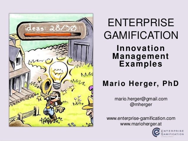 Innovation Management Examples ENTERPRISE GAMIFICATION www.enterprise-gamification.com www.marioherger.at mario.herger@gma...