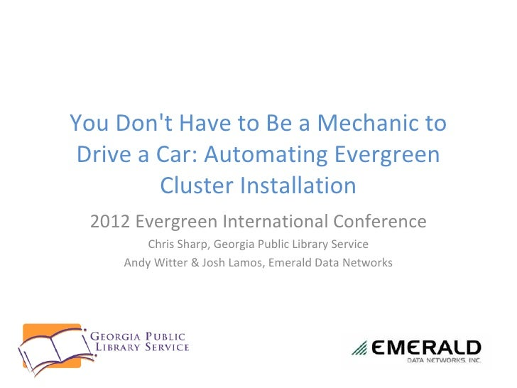 You Dont Have to Be a Mechanic to Drive a Car: Automating Evergreen         Cluster Installation 2012 Evergreen Internatio...