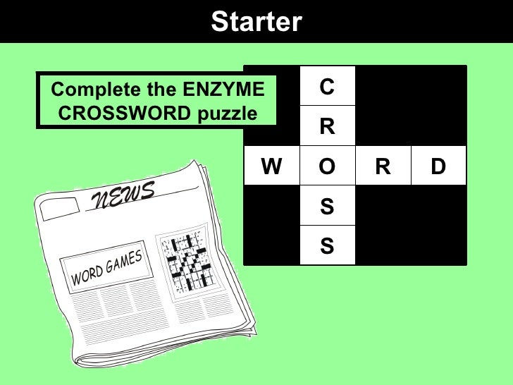 Starter Complete the ENZYME CROSSWORD puzzle S S D R O W R C