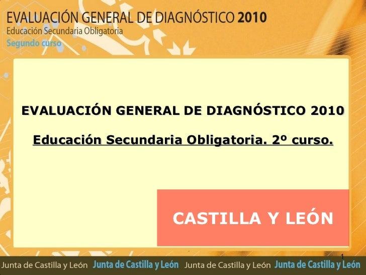 CASTILLA Y LEÓN EVALUACIÓN GENERAL DE DIAGNÓSTICO 2010 Educación Secundaria Obligatoria. 2º curso.