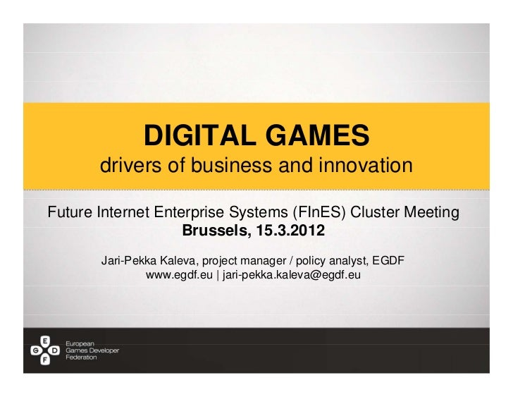 DIGITAL GAMES       drivers of business and innovationFuture Internet Enterprise Systems (FInES) Cluster Meeting          ...