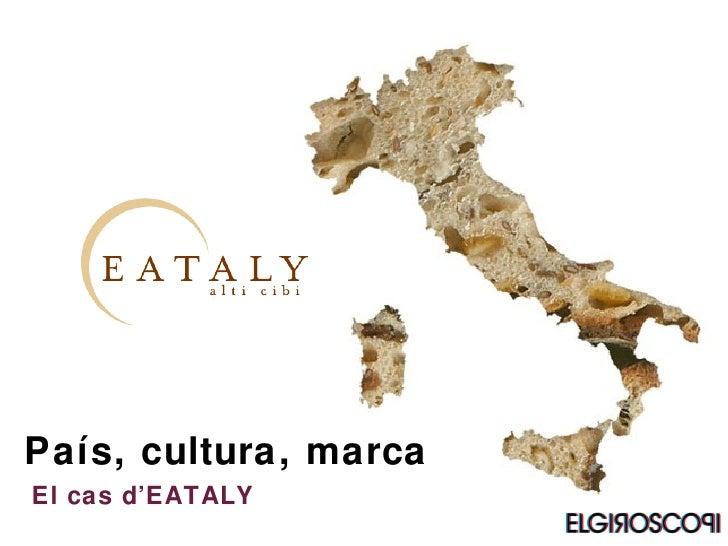 País, cultura, marca El cas d'EATALY