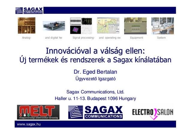 www.sagax.hu InnovInnováácicióóval a vval a váálslsáág ellen:g ellen: ÚÚj termj terméékekkek éés rendszerek a Sagax ks ren...