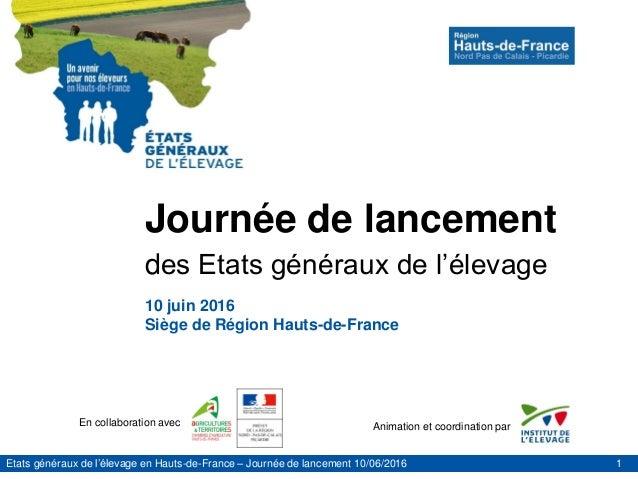 Etats généraux de l'élevage en Hauts-de-France – Journée de lancement 10/06/2016 Animation et coordination parEn collabora...