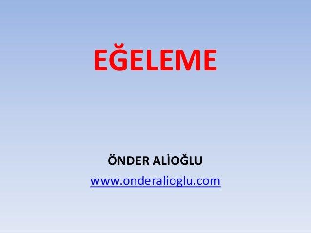 EĞELEME  ÖNDER ALİOĞLU  www.onderalioglu.com