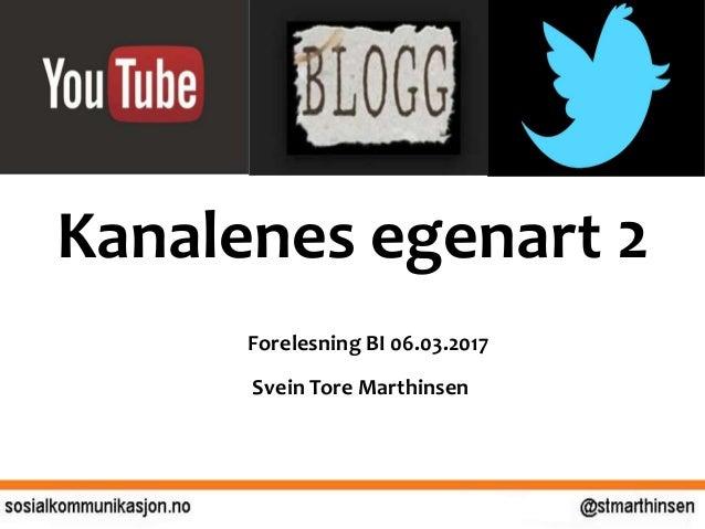 Kanalenes egenart 2 Forelesning BI 06.03.2017 Svein Tore Marthinsen