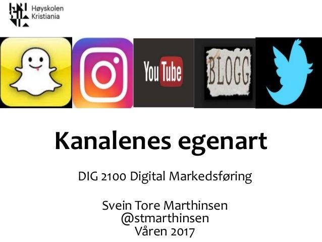 DIG 2100 Digital Markedsføring Svein Tore Marthinsen @stmarthinsen Våren 2017 Kanalenes egenart