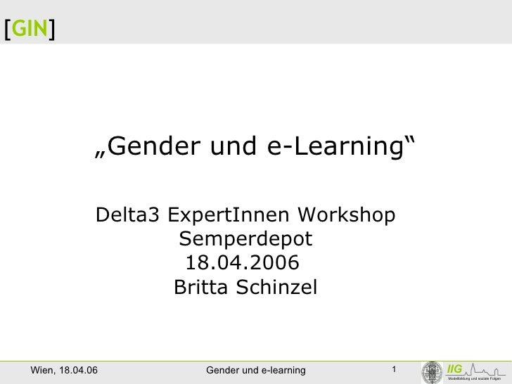 """ Gender und e-Learning"" Delta3 ExpertInnen Workshop Semperdepot 18.04.2006  Britta Schinzel"