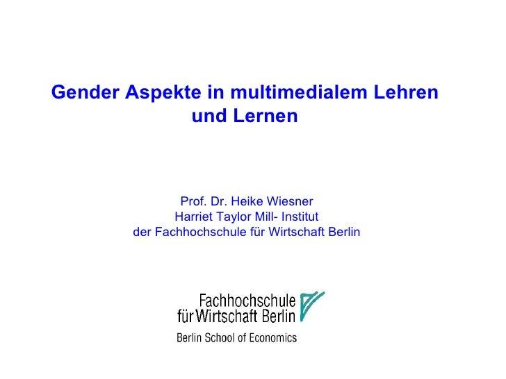 Gender Aspekte in multimedialem Lehren und Lernen Prof. Dr. Heike Wiesner Harriet Taylor Mill- Institut  der Fachhochschul...