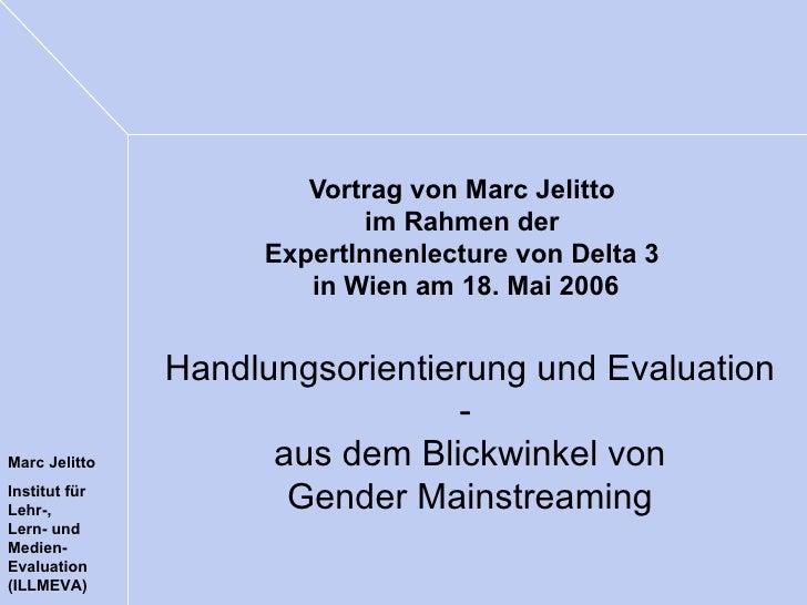Vortrag von Marc Jelitto  im Rahmen der  ExpertInnenlecture von Delta 3  in Wien am 18. Mai 2006 Handlungsorientierung und...