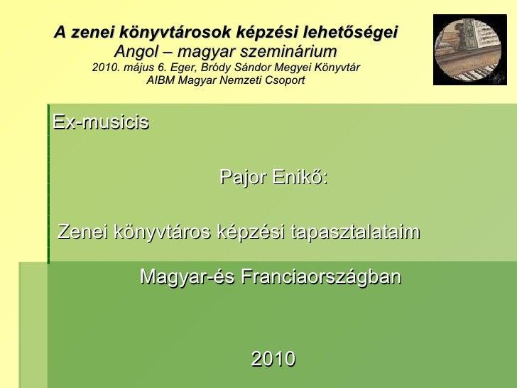 A zenei könyvtárosok képzési lehetőségei Angol – magyar szeminárium 2010. május 6. Eger, Bródy Sándor Megyei Könyvtár  AIB...