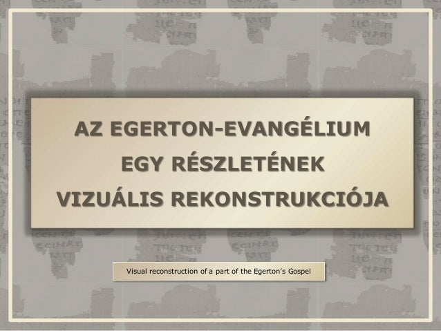AZ EGERTON-EVANGÉLIUM EGY RÉSZLETÉNEK VIZUÁLIS REKONSTRUKCIÓJA Visual reconstruction of a part of the Egerton's Gospel