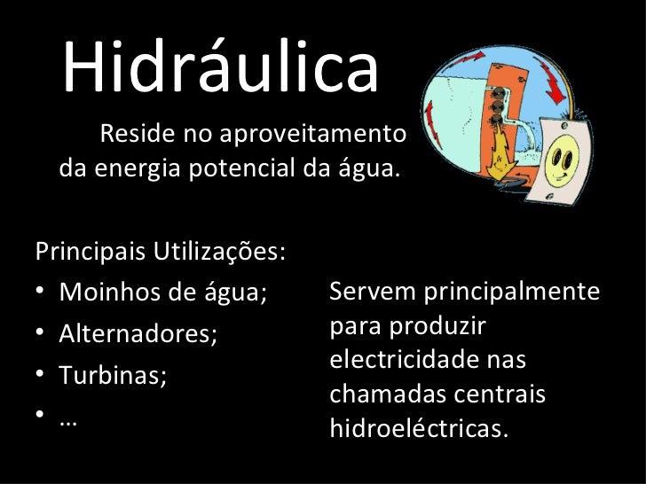 Hidráulica <ul><li>Reside no aproveitamento da energia potencial da água. </li></ul><ul><li>Principais Utilizações: </li><...