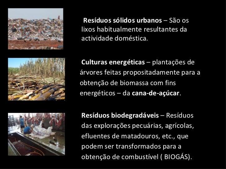 Resíduos sólidos urbanos  – São os lixos habitualmente resultantes da actividade doméstica.  Culturas energéticas  – plant...