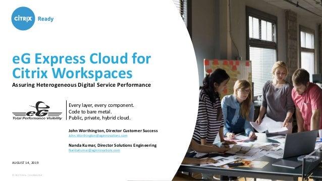 © 2017 Citrix | Confidential eG Express Cloud for Citrix Workspaces Assuring Heterogeneous Digital Service Performance AUG...