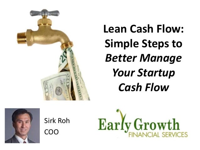 Lean Cash Flow:  Simple Steps to  Better Manage  Your Startup  Cash Flow  Sirk Roh  COO