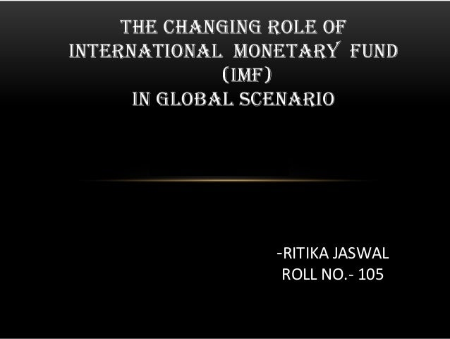 role of the imf The role of the imf to champion the free-market cause lost much of its relevance  after the cold war, with the west itself not so sure about the.