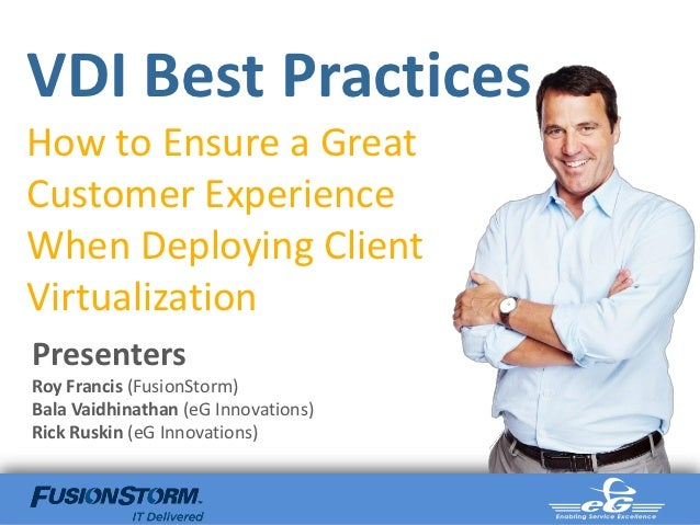 VDI Best PracticesHow to Ensure a GreatCustomer ExperienceWhen Deploying ClientVirtualizationPresentersRoy Francis (Fusion...