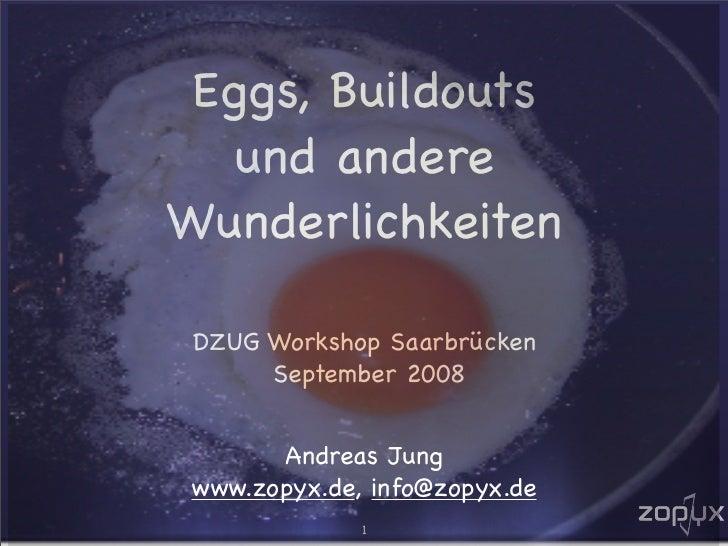 Eggs, Buildouts   und andere Wunderlichkeiten   DZUG Workshop Saarbrücken       September 2008          Andreas Jung  www....