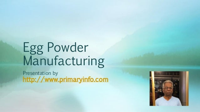 Egg Powder Manufacturing Presentation by http://www.primaryinfo.com