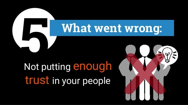 5 What went wrong: Not putting enough trust in your people