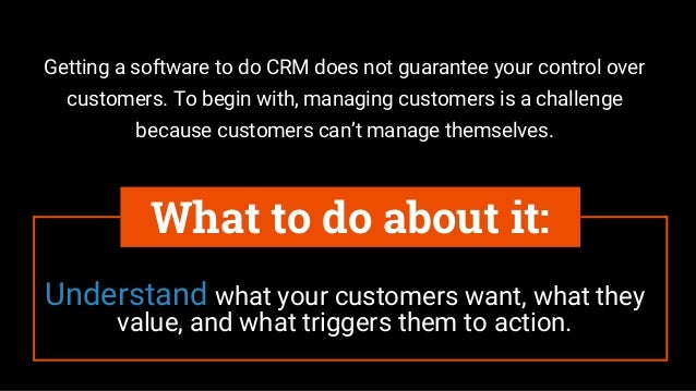 Understand what your customers want, what they value, and what triggers them to action. What to do about it: Getting a sof...