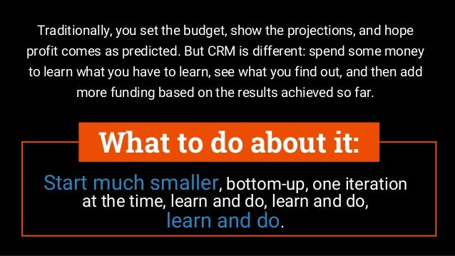 Start much smaller, bottom-up, one iteration at the time, learn and do, learn and do, learn and do. What to do about it: T...