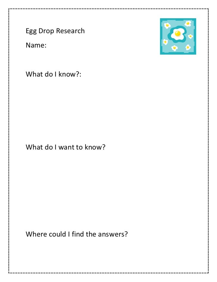 Egg Drop ResearchName:What do I know?:What do I want to know?Where could I find the answers?