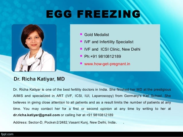 EGG FREEZING  Gold Medalist  IVF and Infertility Specialist  IVF and ICSI Clinic, New Delhi  Ph:+91 9810812189  www.h...