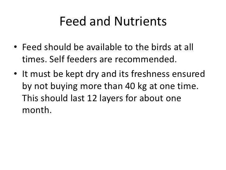 Feed and Nutrients<br />Feed should be available to the birds at all times. Self feeders are recommended. <br />It must be...