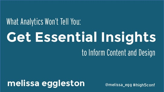 #high5conf@melissa_eggPresentation by What Analytics Won't Tell You:	    to Inform Content and Design	    melissa egglesto...