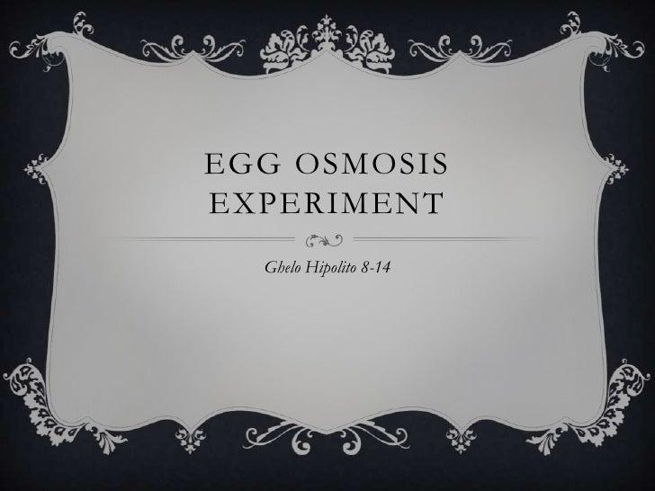EGG OSMOSISEXPERIMENT  Ghelo Hipolito 8-14