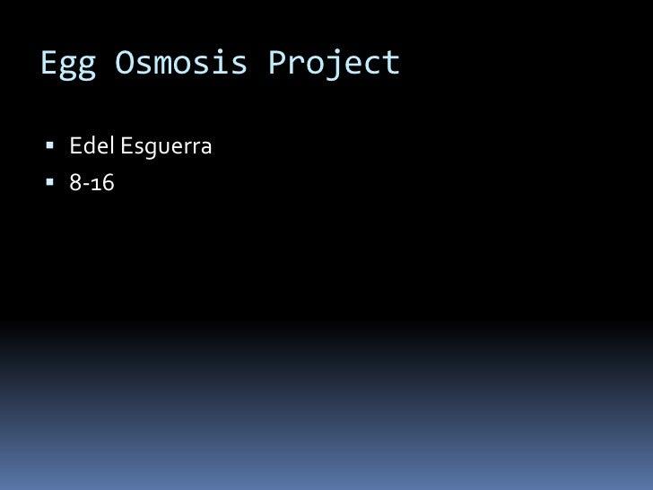 Egg Osmosis Project Edel Esguerra 8-16