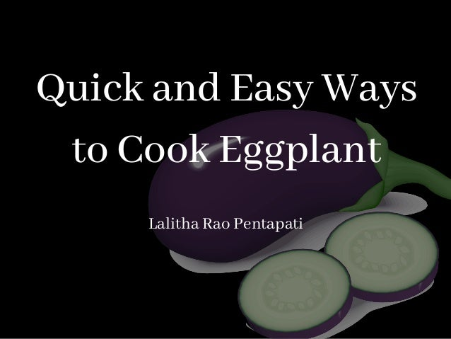 Quick and Easy Ways to Cook Eggplant Lalitha Rao Pentapati
