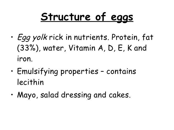 Structure of eggs <ul><li>Egg yolk  rick in nutrients. Protein, fat (33%), water, Vitamin A, D, E, K and iron. </li></ul><...