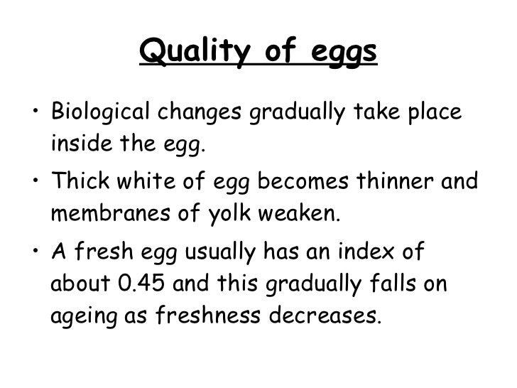 Quality of eggs <ul><li>Biological changes gradually take place inside the egg. </li></ul><ul><li>Thick white of egg becom...