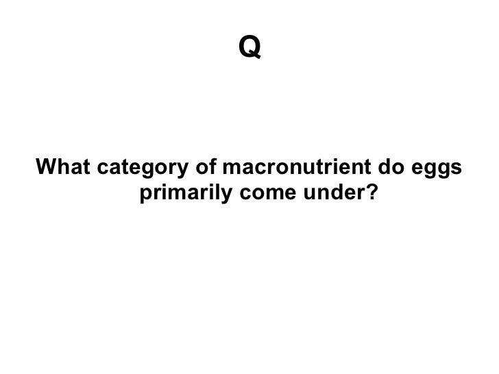 Q <ul><li>What category of macronutrient do eggs primarily come under? </li></ul>