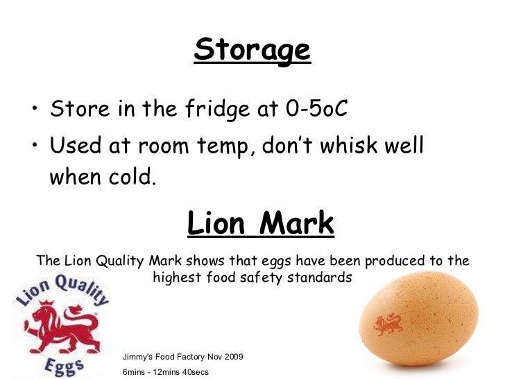 Storage <ul><li>Store in the fridge at 0-5oC </li></ul><ul><li>Used at room temp, don't whisk well when cold.  </li></ul>L...