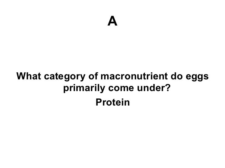 A What category of macronutrient do eggs primarily come under? Protein