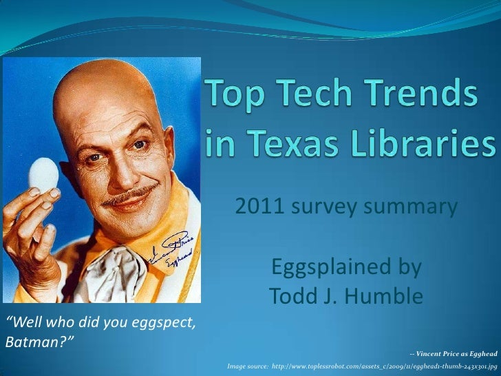 "Top Tech Trends in Texas Libraries<br />2011 survey summary  <br />Eggsplained by <br />Todd J. Humble<br />""Well who did ..."