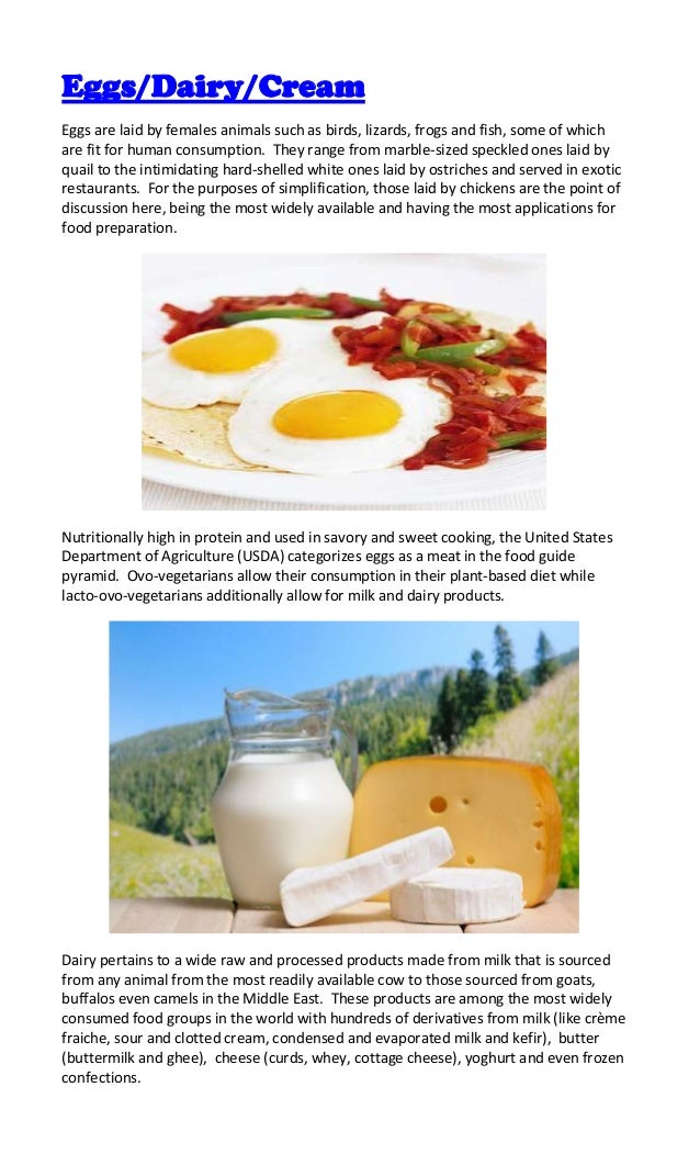 Eggs/Dairy/CreamEggs are laid by females animals such as birds, lizards, frogs and fish, some of whichare fit for human co...