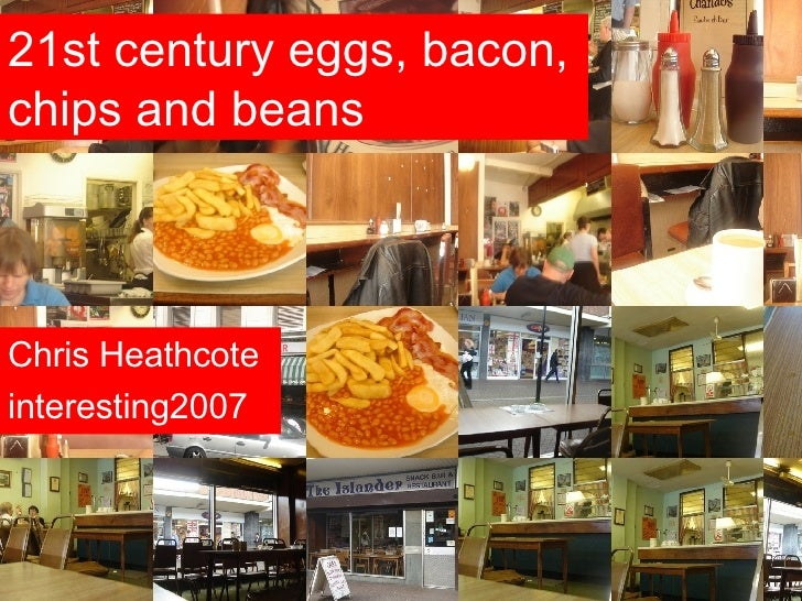 21st century eggs, bacon, chips and beans Chris Heathcote interesting2007