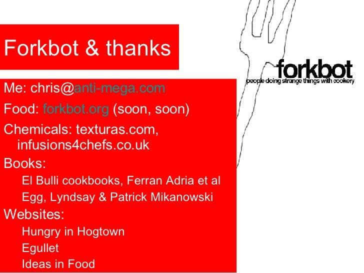 Forkbot & thanks <ul><li>Me: chris@ anti-mega .com </li></ul><ul><li>Food:  forkbot.org  (soon, soon) </li></ul><ul><li>Ch...