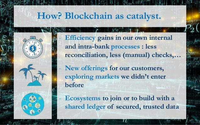 What? Some blockchain ideas - Efficiency - Car Loan & Mortgage - X-border X-currency realtime payment - New offerings - A ...