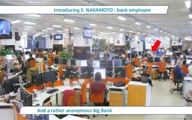 Introducing S. NAKAMOTO : bank employee And a rather anonymous Big Bank
